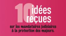 10 idées reçues sur les mandataires judiciaires à la protection des majeurs